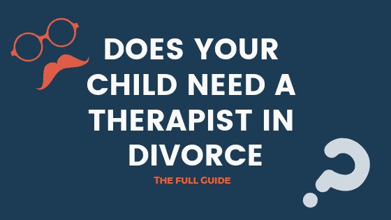 Does Your Child Need A Therapist In Divorce