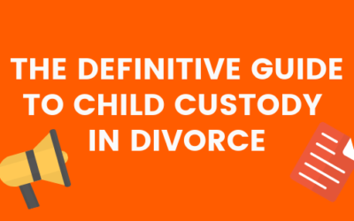 The Definitive Guide to Child Custody In Divorce